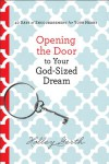 Opening the Door to Your God-Sized Dream: 40 Days of Encouragement for Your Heart - Holley Gerth