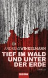 Tief im Wald und unter der Erde: Thriller (German Edition) - Andreas Winkelmann