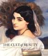 The Cult of Beauty: The Victorian Avant-Garde 1860-1900 - Stephen Calloway, Lynn Federle Orr