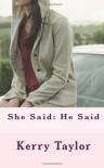 She Said: He Said - Kerry   Taylor