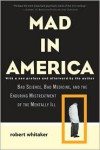 Mad in America: Bad Science, Bad Medicine, and the Enduring Mistreatment of the Mentally Ill - Robert Whitaker
