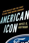 American Icon: Alan Mulally and the Fight to Save Ford Motor Company - Bryce G. Hoffman