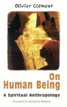On Human Being: Spiritual Anthropology - Olivier Clement