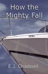 How the Mighty Fall - E.J. Chadwell