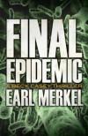 Final Epidemic: A Beck Casey Thriller (Beck Casey Thrillers) - Earl Merkel