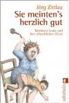 Sie Meinten's Herzlich Gutberühmte Leute Und Ihre Schrecklichen Eltern - Jörg Zittlau