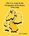 The U.S. Army in the Occupation of Germany, 1944-1946 - Earl F. Ziemke