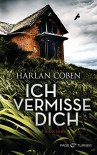 Ich vermisse dich: Thriller - Gunnar Kwisinski, Harlan Coben