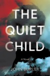 The Quiet Child: A Novel - John Burley
