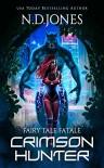 Crimson Hunter (Fairy Tale Fatale #1) - N.D. Jones