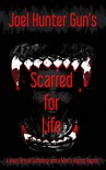 Scarred for Life: A Boy's Brutal Suffering and a Man's Raging Regret - Joel Gun