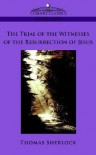 The Trial of the Witnesses of the Resurrection of Jesus - Thomas Sherlock