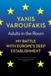 Adults In The Room: My Battle With Europe's Deep Establishment - Yanis Varoufakis