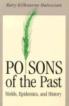 Poisons of the Past: Molds, Epidemics, and History - Mary Kilbourne Matossian