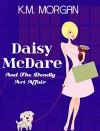 Daisy McDare And The Deadly Art Affair (Cozy Mystery) (Daisy McDare Cozy Creek Mystery Book 1) - K.M. Morgan