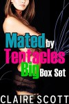 Mated by Tentacles Big Box Set - Claire Scott