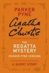 The Regatta Mystery: A Short Story (Parker Pyne Version) - Agatha Christie