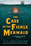 The Case of the Fickle Mermaid: A Brothers Grimm Mystery - P.J. Brackston