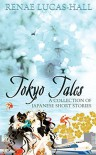 Tokyo Tales: A Collection of Japanese Short Stories: Illustrations by Yoshimi Ohtani - Renae Lucas-Hall, Yoshimi OHTANI