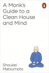 A Buddhist Monk's Guide to a Clean House and Mind - Shoukei Matsumoto