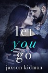 Let You Go: a heart-wrenching second chance romance story that will make you believe in true love (True Hearts Book 4) Kindle Edition - Jaxson Kidman