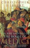 The Rise And Fall Of The House Of Medici - Christopher Hibbert
