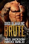 Brute (A Dogs of War Motorcycle Club Romance) - Nikki Wild, Meg Jackson