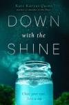 Down With the Shine - Kate Karyus Quinn