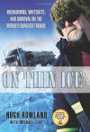 On Thin Ice: Breakdowns, Whiteouts, and Survival on the World's Deadliest Roads - Hugh Rowland;Michael Lent