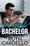 Impossible Bachelor (Bachelor Tower Series, Book 2) - Ruth Cardello