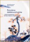 Porcelana dalekowschodnia z badań archeologicznych na Starym Mieście w Elblągu - Barbara Pospieszna, Mirosław Marcinkowski