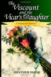The Viscount and the Vicar's Daughter - Heather Diane