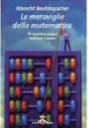 Le meraviglie della matematica: 66 esperienze spiegate attraverso i numeri - Albrecht Beutelspacher
