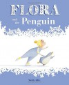 Flora and the Penguin - Molly Idle