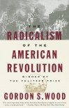 The Radicalism of the American Revolution - Gordon S. Wood