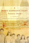 When Elephants Fight: A Memoir - Vannary Imam