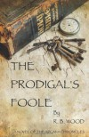 The Prodigal's Foole - R. B. Wood