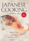 Japanese Cooking: A Simple Art - Ruth Reichl, Shizuo Tsuji, M.F. Fisher, Yoshiki Tsuji
