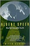Albert Speer: His Battle with Truth - Gitta Sereny, Peter Dimock