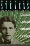 The Palm at the End of the Mind: Selected Poems and a Play - Wallace Stevens, Holly Stevens