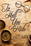 To Hell You Ride - Julia Talbot