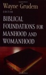 Biblical Foundations for Manhood and Womanhood (Foundations for the Family) - Wayne A. Grudem