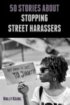 50 Stories about Stopping Street Harassers - Holly Kearl