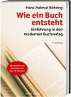 Wie ein Buch entsteht: Einführung in den modernen Buchverlag - Hans-Helmut Röhring, Klaus-W. Bramann