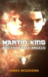 Martin King and the Space Angels - James   McGovern