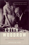 Edith and Woodrow: The Wilson White House - Phyllis Lee Levin