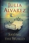 Saving the World - Julia Alvarez