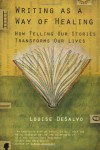 Writing as a Way of Healing: How Telling Our Stories Transforms Our Lives - Louise DeSalvo