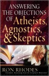 Answering the Objections of Atheists, Agnostics, and Skeptics - Ron Rhodes