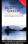 Colloquial Scottish Gaelic: The Complete Course For Beginners - Katie Graham, Katherine M. Spadaro